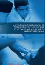 A Situation Analysis of the Education Sector Response to HIV, Drugs and Sexual Health in Brunei Darussalam, Indonesia, Malaysia, the Philippines and Timor-Leste